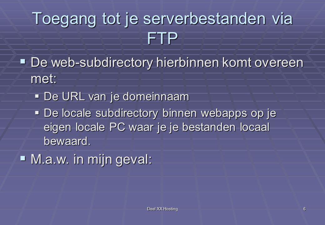 Deel XX Hosting7 De overeenkomst tussen de paden  1: URL: www.dmswdev.com  2: Bestanden op de server bij hostingbedrijf: ftp://ftp.coworks-service.be/web  3: Lokaal pad, om te testen op lokale PC: C:\jakarta-tomcat-4.0\webapps\dmswdev.com