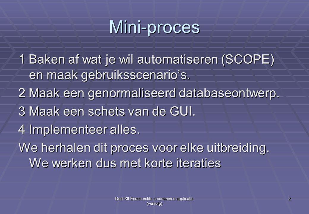 Deel XII Eerste echte e-commerce applicatie (vervolg) 2 Mini-proces 1 Baken af wat je wil automatiseren (SCOPE) en maak gebruiksscenario's. 2 Maak een