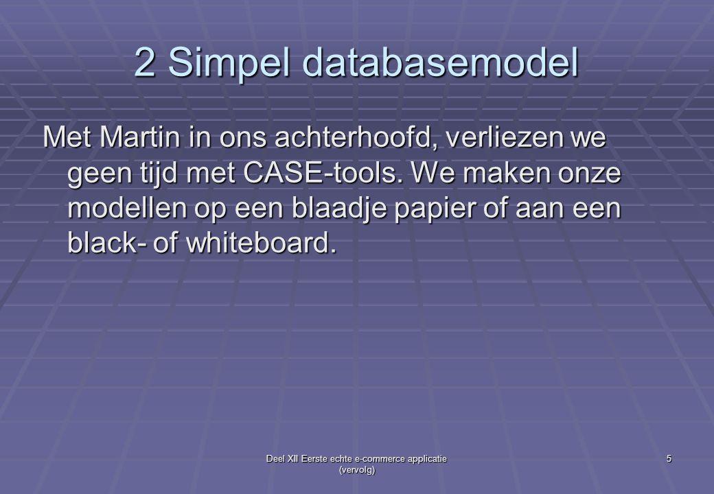 Deel XII Eerste echte e-commerce applicatie (vervolg) 5 2 Simpel databasemodel Met Martin in ons achterhoofd, verliezen we geen tijd met CASE-tools. W