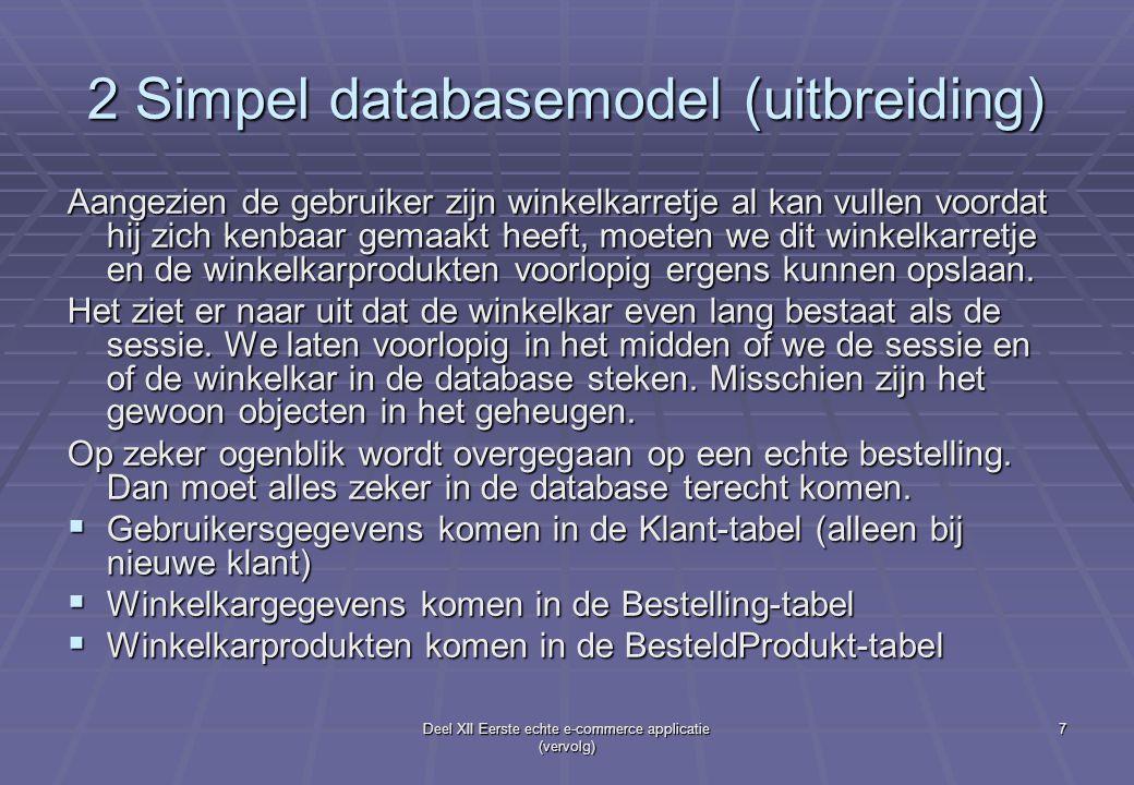 Deel XII Eerste echte e-commerce applicatie (vervolg) 7 2 Simpel databasemodel (uitbreiding) Aangezien de gebruiker zijn winkelkarretje al kan vullen