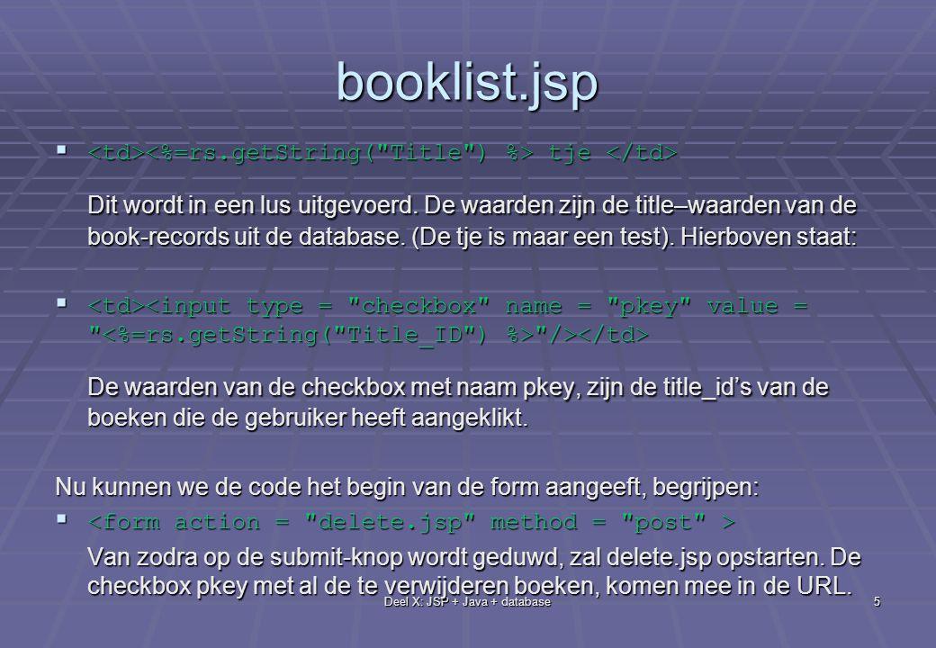 Deel X: JSP + Java + database5 booklist.jsp  tje  tje Dit wordt in een lus uitgevoerd.