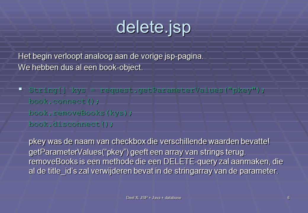 Deel X: JSP + Java + database6 delete.jsp Het begin verloopt analoog aan de vorige jsp-pagina.
