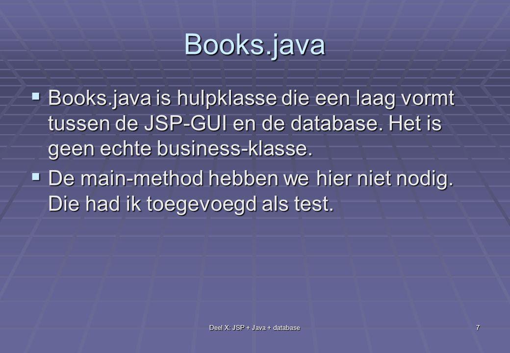 Deel X: JSP + Java + database7 Books.java  Books.java is hulpklasse die een laag vormt tussen de JSP-GUI en de database.