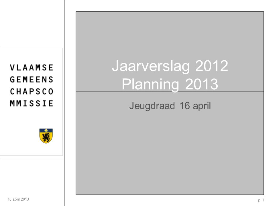 p. 1 16 april 2013 Jaarverslag 2012 Planning 2013 Jeugdraad 16 april