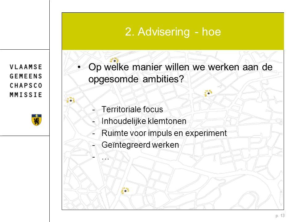 p. 13 2. Advisering - hoe Op welke manier willen we werken aan de opgesomde ambities? -Territoriale focus -Inhoudelijke klemtonen -Ruimte voor impuls