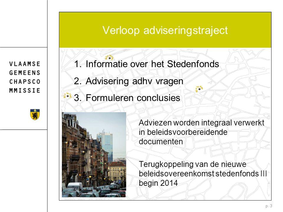 p. 3 Verloop adviseringstraject 1.Informatie over het Stedenfonds 2.Advisering adhv vragen 3.Formuleren conclusies Adviezen worden integraal verwerkt