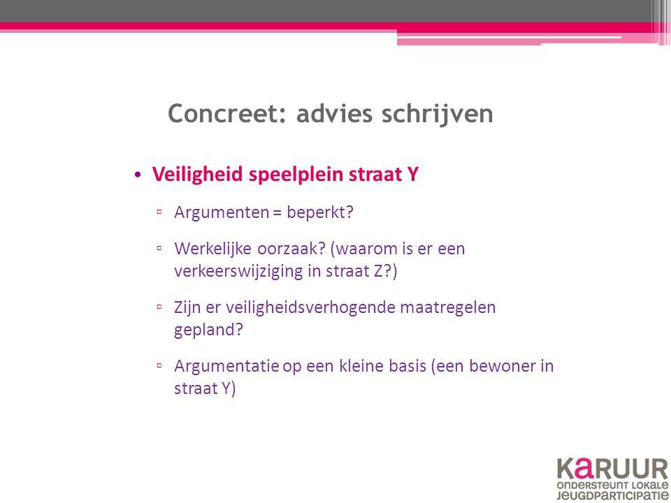 Concreet: advies schrijven Veiligheid speelplein straat Y ▫ Argumenten = beperkt? ▫ Werkelijke oorzaak? (waarom is er een verkeerswijziging in straat