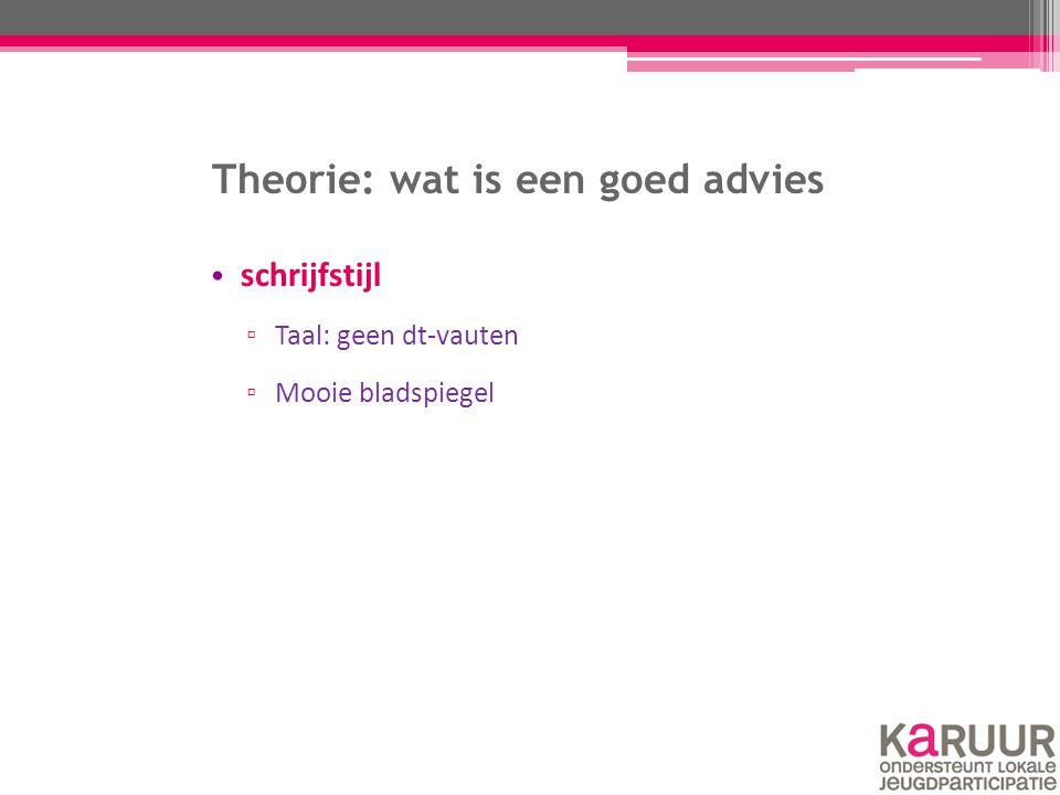 Theorie: wat is een goed advies schrijfstijl ▫ Taal: geen dt-vauten ▫ Mooie bladspiegel