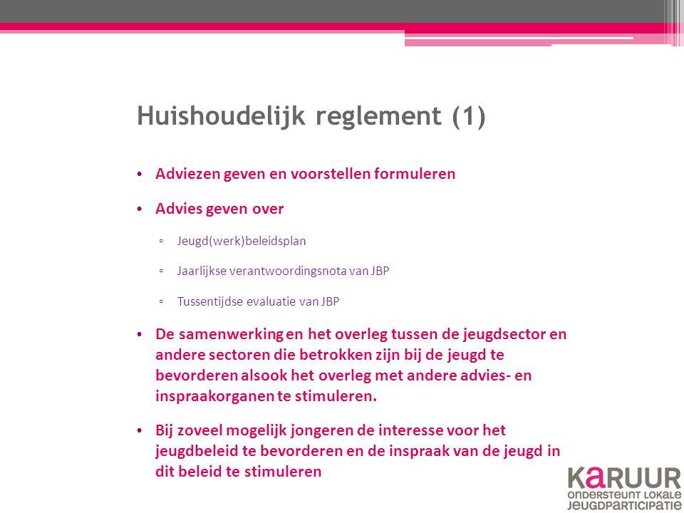 Huishoudelijk reglement (1) Adviezen geven en voorstellen formuleren Advies geven over ▫ Jeugd(werk)beleidsplan ▫ Jaarlijkse verantwoordingsnota van J