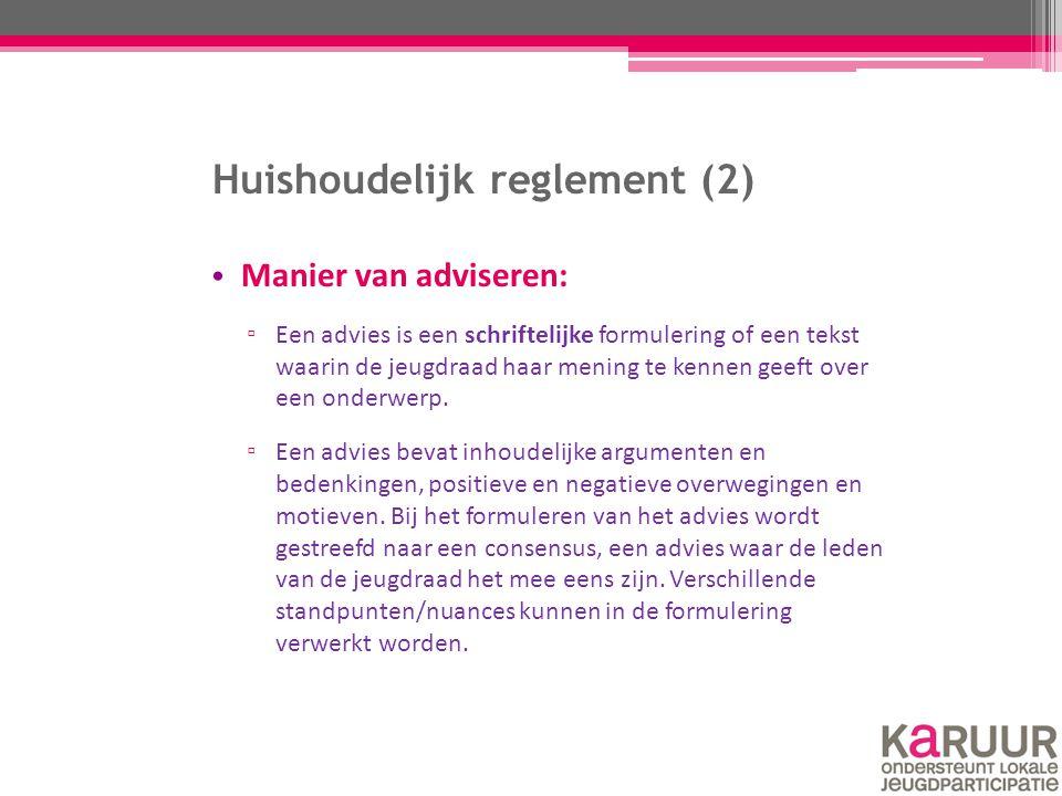 Huishoudelijk reglement (2) Manier van adviseren: ▫ Een advies is een schriftelijke formulering of een tekst waarin de jeugdraad haar mening te kennen