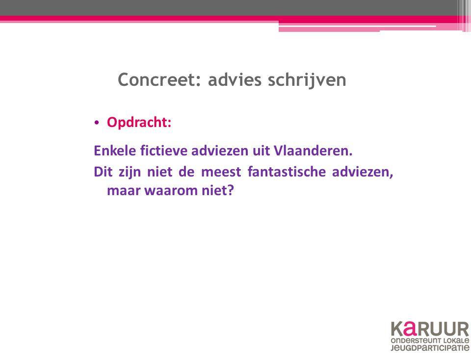 Concreet: advies schrijven Opdracht: Enkele fictieve adviezen uit Vlaanderen. Dit zijn niet de meest fantastische adviezen, maar waarom niet?