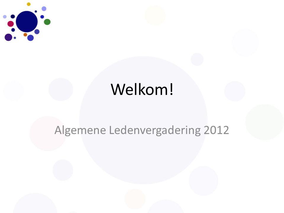 Welkom! Algemene Ledenvergadering 2012