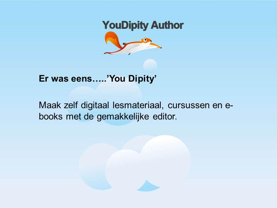 Er was eens…..'You Dipity' Maak zelf digitaal lesmateriaal, cursussen en e- books met de gemakkelijke editor.