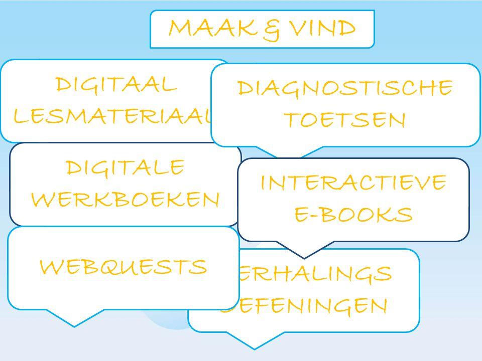 MAAK & VIND DIGITAAL LESMATERIAAL HERHALINGS OEFENINGEN DIGITALE WERKBOEKEN DIAGNOSTISCHE TOETSEN WEBQUESTS INTERACTIEVE E-BOOKS