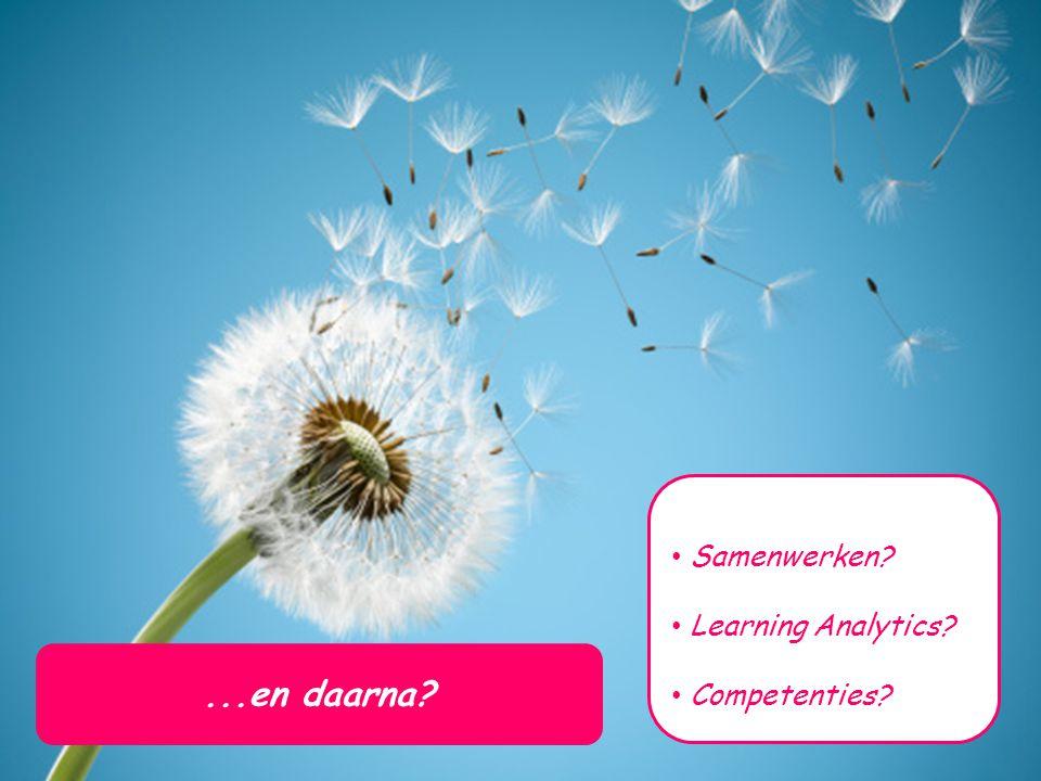 Samenwerken? Learning Analytics? Competenties?...en daarna?