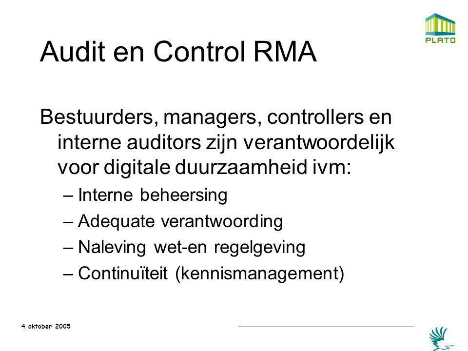 4 oktober 2005 Audit en Control RMA Bestuurders, managers, controllers en interne auditors zijn verantwoordelijk voor digitale duurzaamheid ivm: –Inte