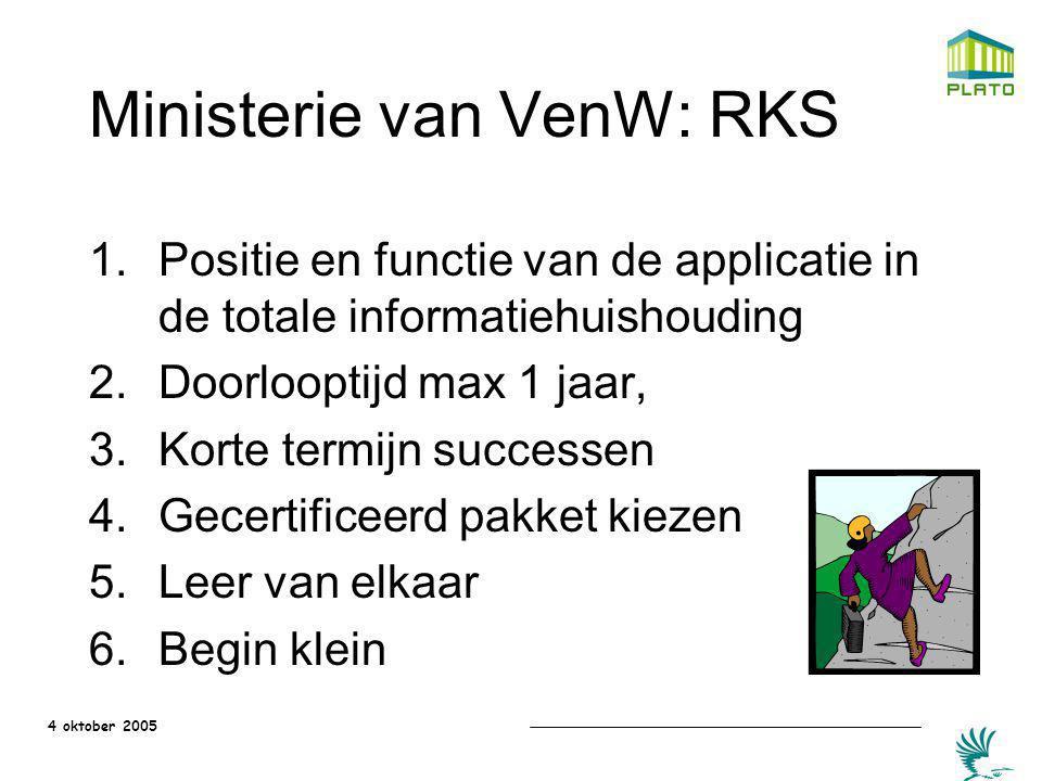 4 oktober 2005 Ministerie van VenW: RKS 1.Positie en functie van de applicatie in de totale informatiehuishouding 2.Doorlooptijd max 1 jaar, 3.Korte t