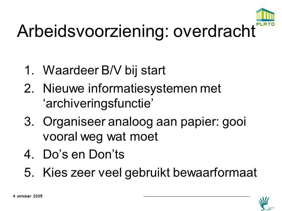 4 oktober 2005 Arbeidsvoorziening: overdracht 1.Waardeer B/V bij start 2.Nieuwe informatiesystemen met 'archiveringsfunctie' 3.Organiseer analoog aan
