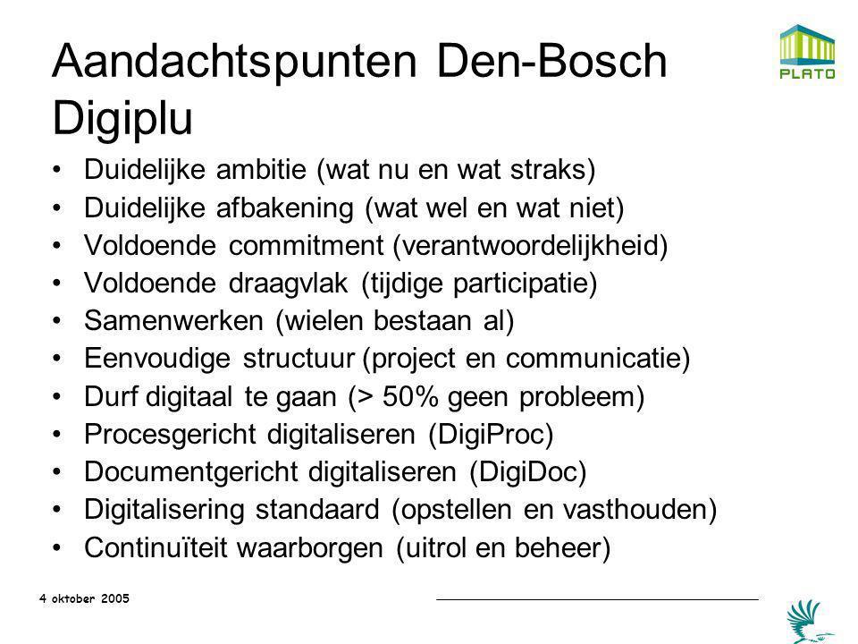 4 oktober 2005 Aandachtspunten Den-Bosch Digiplu Duidelijke ambitie (wat nu en wat straks) Duidelijke afbakening (wat wel en wat niet) Voldoende commi