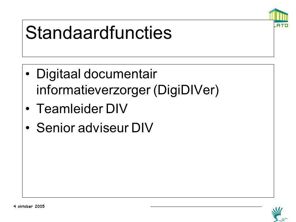 4 oktober 2005 Standaardfuncties Digitaal documentair informatieverzorger (DigiDIVer) Teamleider DIV Senior adviseur DIV