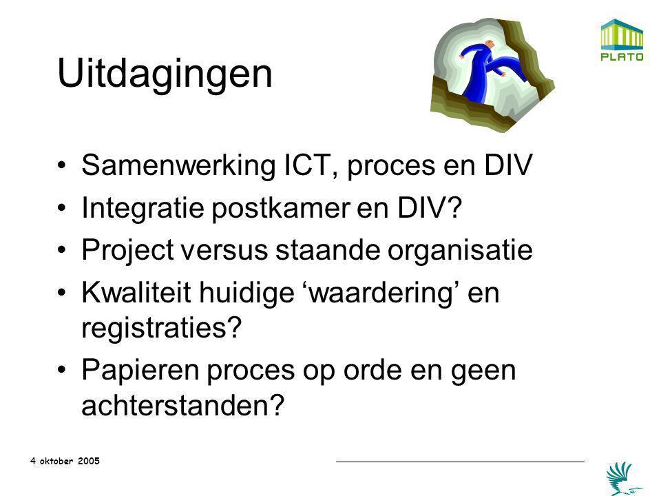4 oktober 2005 Uitdagingen Samenwerking ICT, proces en DIV Integratie postkamer en DIV? Project versus staande organisatie Kwaliteit huidige 'waarderi