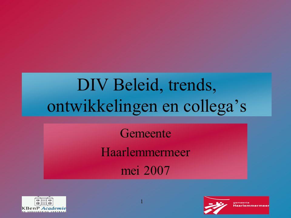 1 DIV Beleid, trends, ontwikkelingen en collega's Gemeente Haarlemmermeer mei 2007