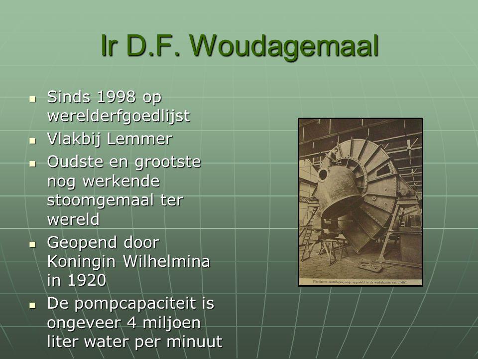 Ir D.F. Woudagemaal Sinds 1998 op werelderfgoedlijst Sinds 1998 op werelderfgoedlijst Vlakbij Lemmer Vlakbij Lemmer Oudste en grootste nog werkende st