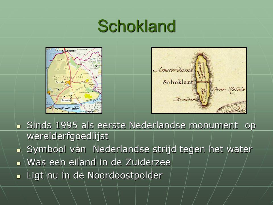 Schokland Sinds 1995 als eerste Nederlandse monument op werelderfgoedlijst Sinds 1995 als eerste Nederlandse monument op werelderfgoedlijst Symbool va