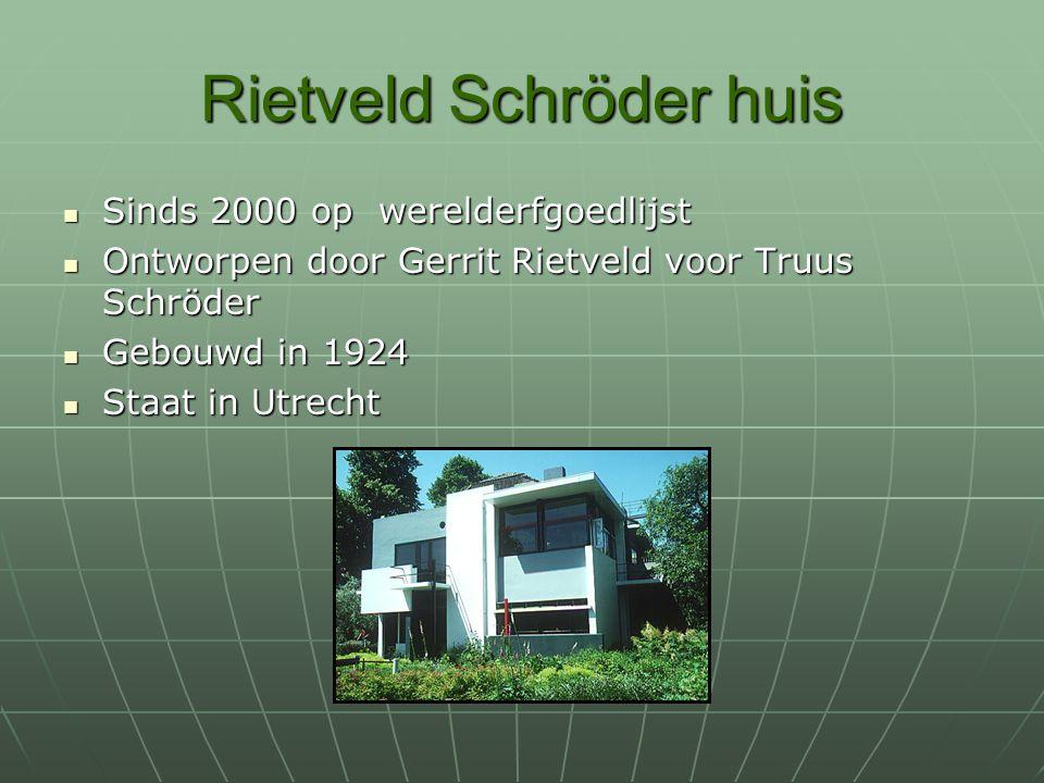 Rietveld Schröder huis Sinds 2000 op werelderfgoedlijst Sinds 2000 op werelderfgoedlijst Ontworpen door Gerrit Rietveld voor Truus Schröder Ontworpen