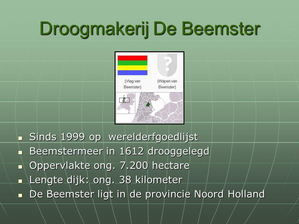 Droogmakerij De Beemster Sinds 1999 op werelderfgoedlijst Sinds 1999 op werelderfgoedlijst Beemstermeer in 1612 drooggelegd Beemstermeer in 1612 droog