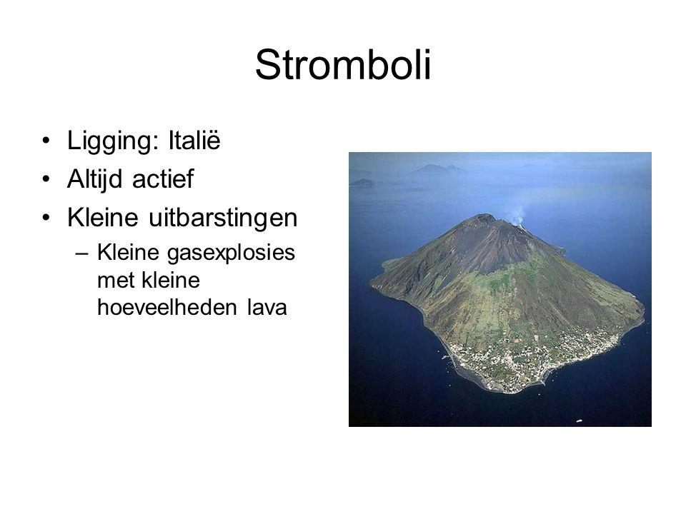 Stromboli Ligging: Italië Altijd actief Kleine uitbarstingen –Kleine gasexplosies met kleine hoeveelheden lava