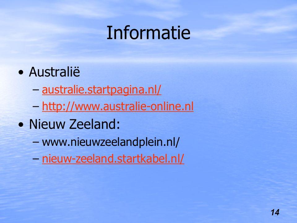 14 Informatie Australië –australie.startpagina.nl/australie.startpagina.nl/ –http://www.australie-online.nlhttp://www.australie-online.nl Nieuw Zeeland: –www.nieuwzeelandplein.nl/ –nieuw-zeeland.startkabel.nl/nieuw-zeeland.startkabel.nl/