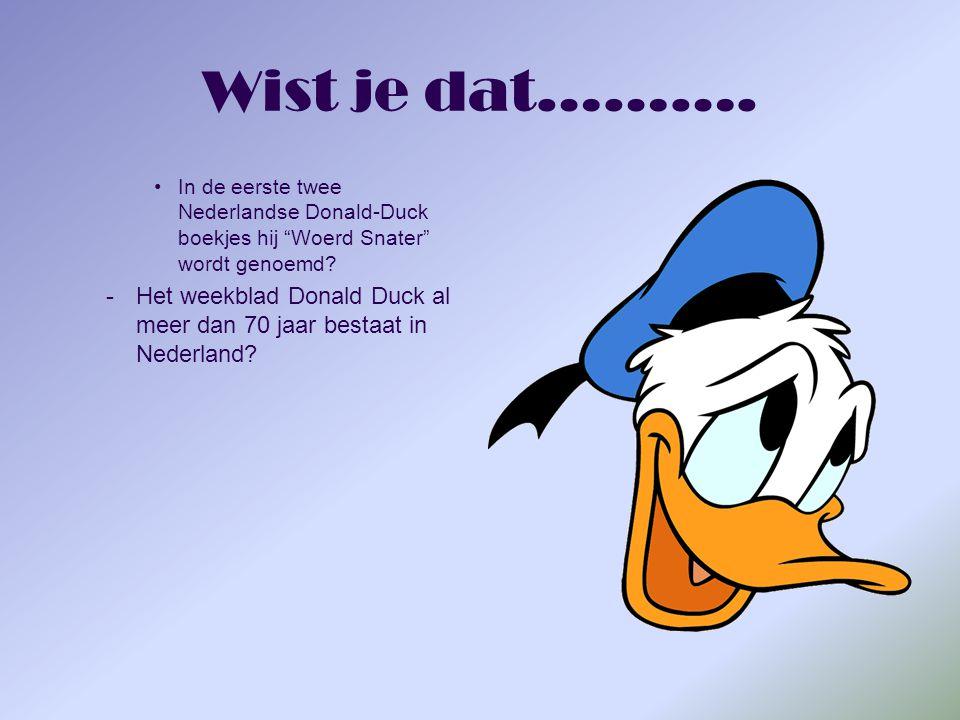 Wist je dat……….In de eerste twee Nederlandse Donald-Duck boekjes hij Woerd Snater wordt genoemd.