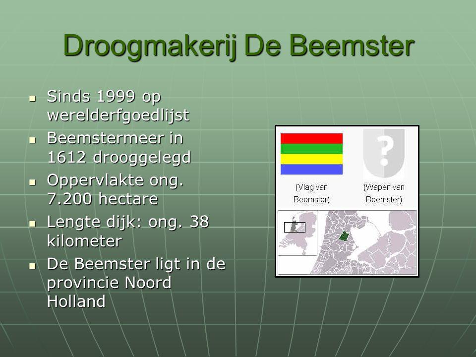 Droogmakerij De Beemster Sinds 1999 op werelderfgoedlijst Sinds 1999 op werelderfgoedlijst Beemstermeer in 1612 drooggelegd Beemstermeer in 1612 drooggelegd Oppervlakte ong.