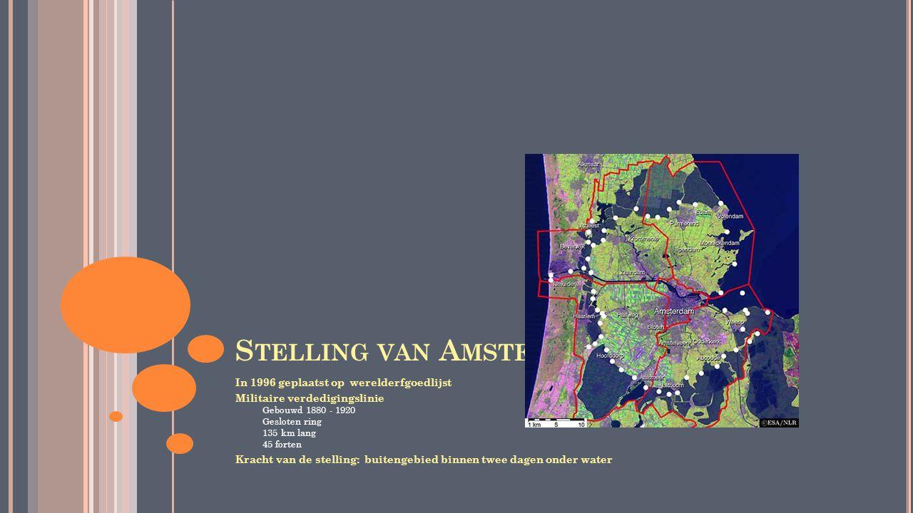 S TELLING VAN A MSTERDAM In 1996 geplaatst op werelderfgoedlijst Militaire verdedigingslinie Gebouwd 1880 - 1920 Gesloten ring 135 km lang 45 forten K