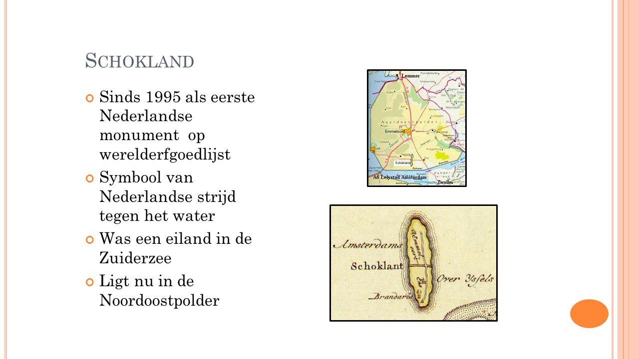 S CHOKLAND Sinds 1995 als eerste Nederlandse monument op werelderfgoedlijst Symbool van Nederlandse strijd tegen het water Was een eiland in de Zuider
