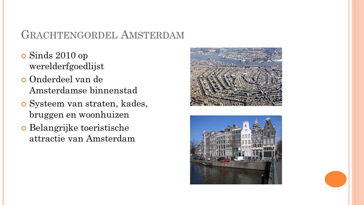 G RACHTENGORDEL A MSTERDAM Sinds 2010 op werelderfgoedlijst Onderdeel van de Amsterdamse binnenstad Systeem van straten, kades, bruggen en woonhuizen Belangrijke toeristische attractie van Amsterdam
