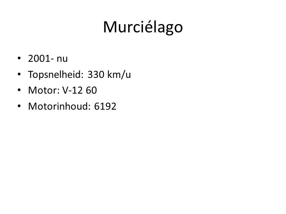 Murciélago 2001- nu Topsnelheid: 330 km/u Motor: V-12 60 Motorinhoud: 6192