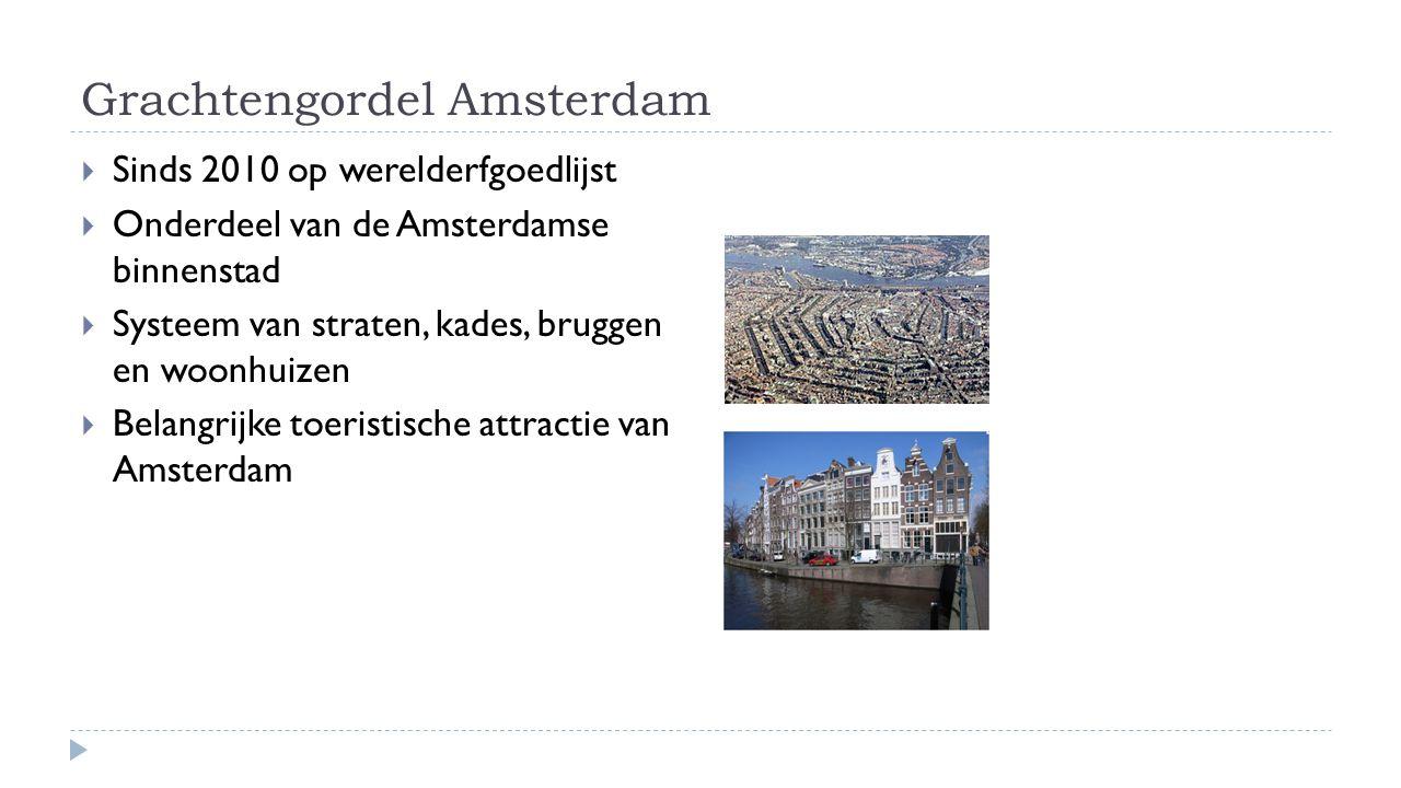 Grachtengordel Amsterdam  Sinds 2010 op werelderfgoedlijst  Onderdeel van de Amsterdamse binnenstad  Systeem van straten, kades, bruggen en woonhui