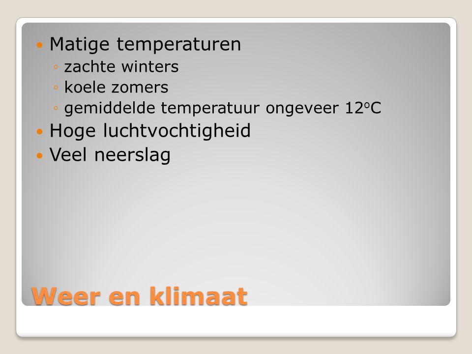 Weer en klimaat Matige temperaturen ◦zachte winters ◦koele zomers ◦gemiddelde temperatuur ongeveer 12 o C Hoge luchtvochtigheid Veel neerslag