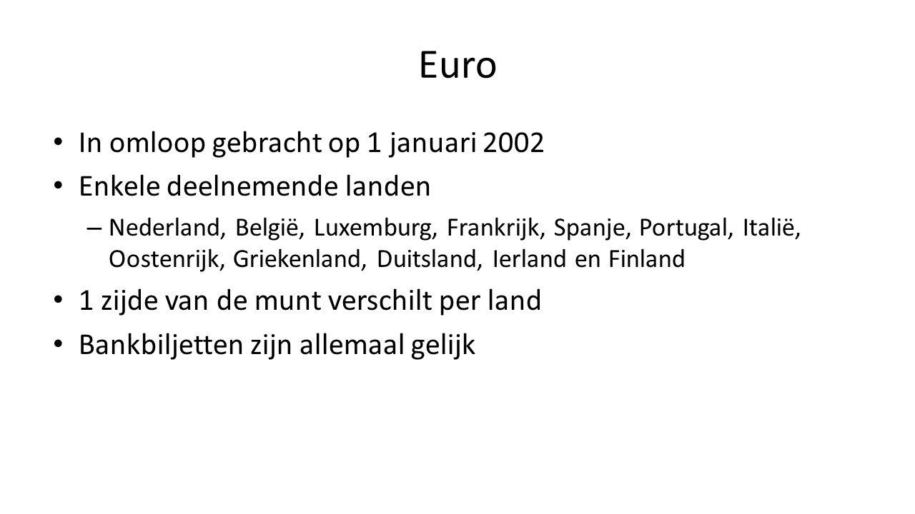 Euro In omloop gebracht op 1 januari 2002 Enkele deelnemende landen – Nederland, België, Luxemburg, Frankrijk, Spanje, Portugal, Italië, Oostenrijk, G