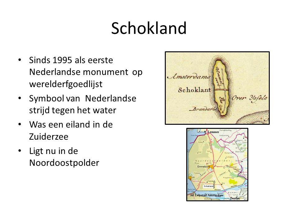 Schokland Sinds 1995 als eerste Nederlandse monument op werelderfgoedlijst Symbool van Nederlandse strijd tegen het water Was een eiland in de Zuiderz
