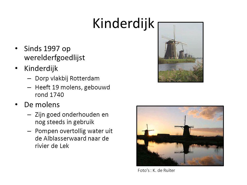 Kinderdijk Sinds 1997 op werelderfgoedlijst Kinderdijk – Dorp vlakbij Rotterdam – Heeft 19 molens, gebouwd rond 1740 De molens – Zijn goed onderhouden