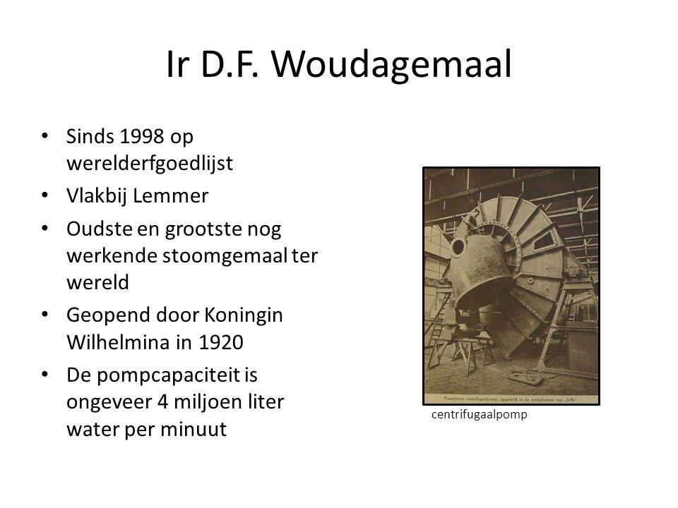 Ir D.F. Woudagemaal Sinds 1998 op werelderfgoedlijst Vlakbij Lemmer Oudste en grootste nog werkende stoomgemaal ter wereld Geopend door Koningin Wilhe
