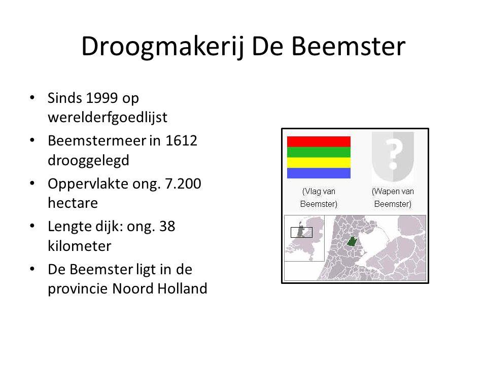 Droogmakerij De Beemster Sinds 1999 op werelderfgoedlijst Beemstermeer in 1612 drooggelegd Oppervlakte ong. 7.200 hectare Lengte dijk: ong. 38 kilomet
