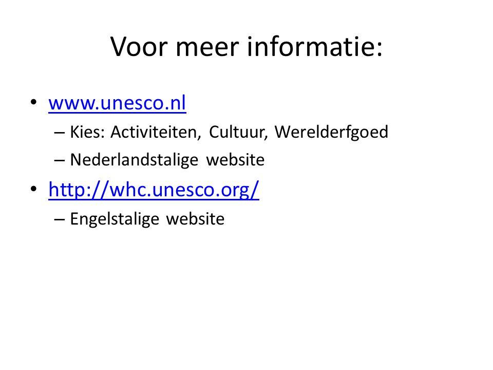 Voor meer informatie: www.unesco.nl – Kies: Activiteiten, Cultuur, Werelderfgoed – Nederlandstalige website http://whc.unesco.org/ – Engelstalige webs