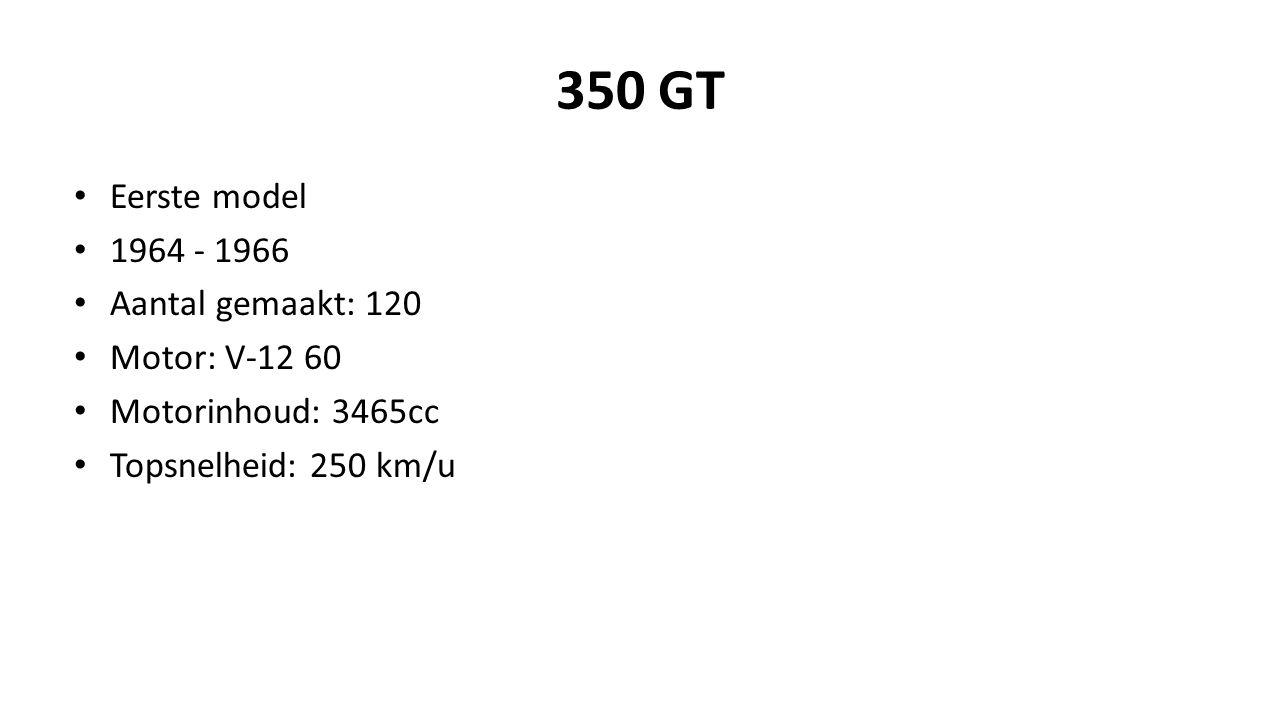 350 GT Eerste model 1964 - 1966 Aantal gemaakt: 120 Motor: V-12 60 Motorinhoud: 3465cc Topsnelheid: 250 km/u