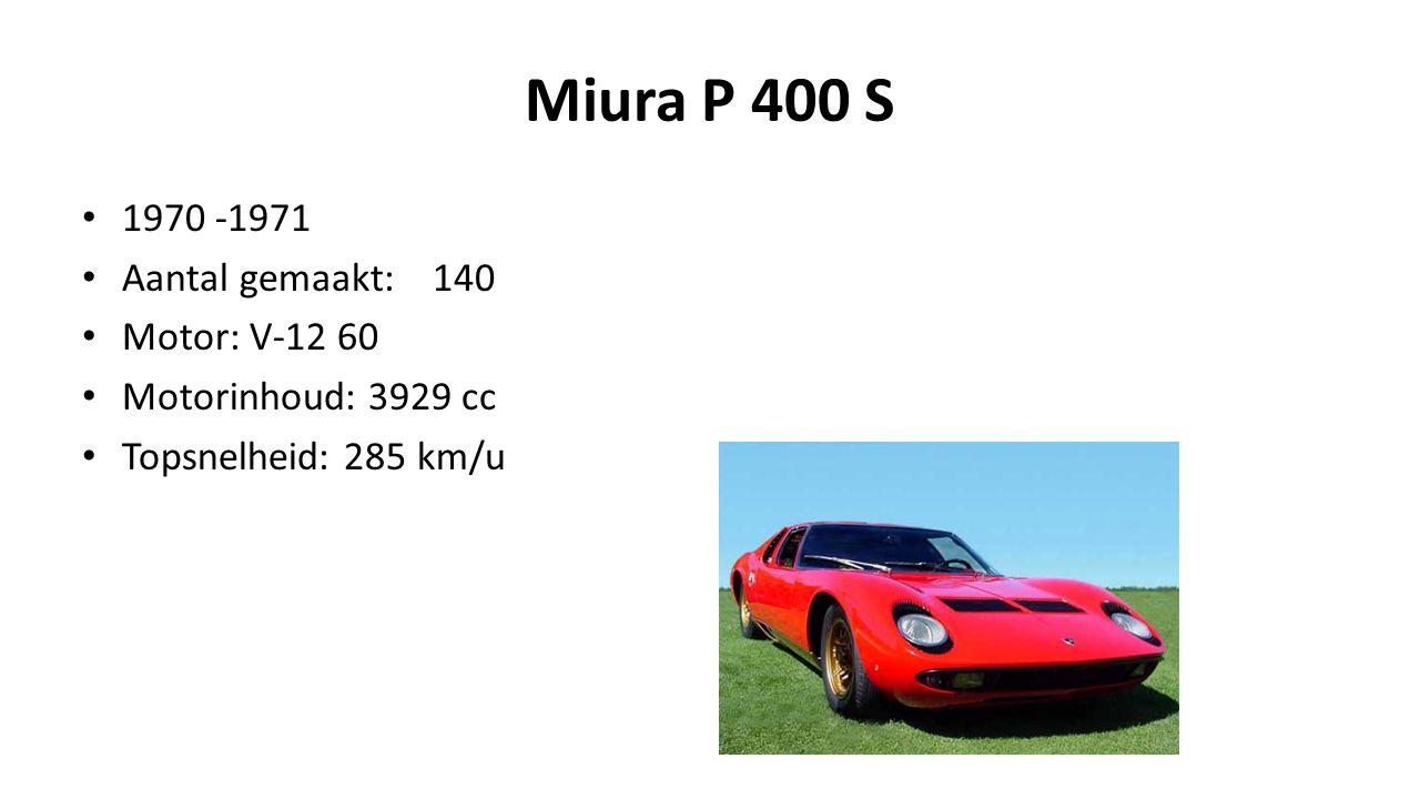 Miura P 400 S 1970 -1971 Aantal gemaakt: 140 Motor: V-12 60 Motorinhoud: 3929 cc Topsnelheid: 285 km/u