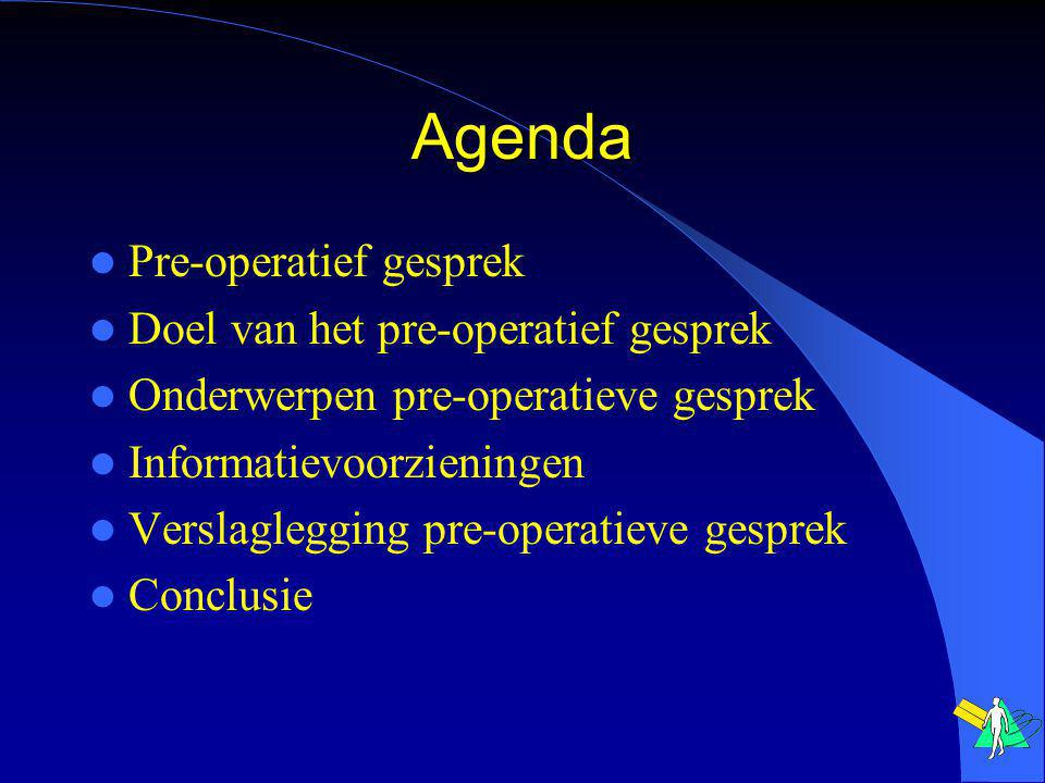 Agenda Pre-operatief gesprek Doel van het pre-operatief gesprek Onderwerpen pre-operatieve gesprek Informatievoorzieningen Verslaglegging pre-operatieve gesprek Conclusie