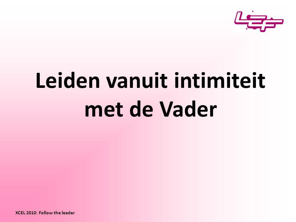 Leiden vanuit intimiteit met de Vader XCEL 2010: Follow the leader